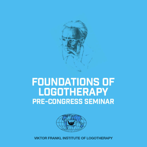 Pre Congress Seminars Foundations of Logotherapy