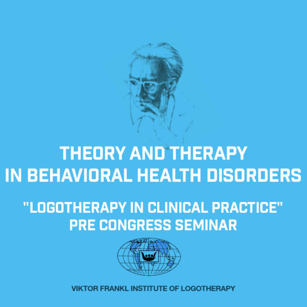 """Pre Congress Seminar Theory and Therapy in Behavioral Health Disorders-""""Logotherapy in Clinical Practice"""""""