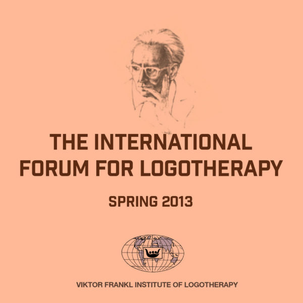 The International Forum for Logotherapy Spring 2013